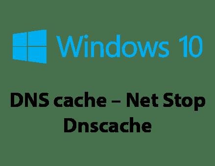 DNS cache - net stop dns cache